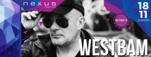 Westbam ▲ 18.11 ▲ Nexus Club ▲ Drawski Młyn